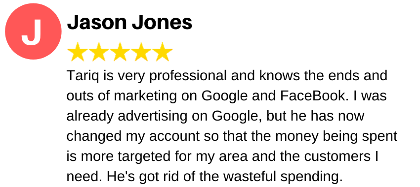 Tariq is very professional and knows the ends and outs of marketing on Google and FaceBook. I was already advertising on Google, but he has now changed my account so that the money being spent is more targeted for my area and the customers I need. He's got rid of the wasteful spending.